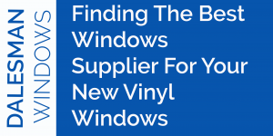 Finding The Best Windows Supplier For Your New Vinyl Windows