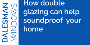 How Double Glazing Can Help Soundproof Your Home